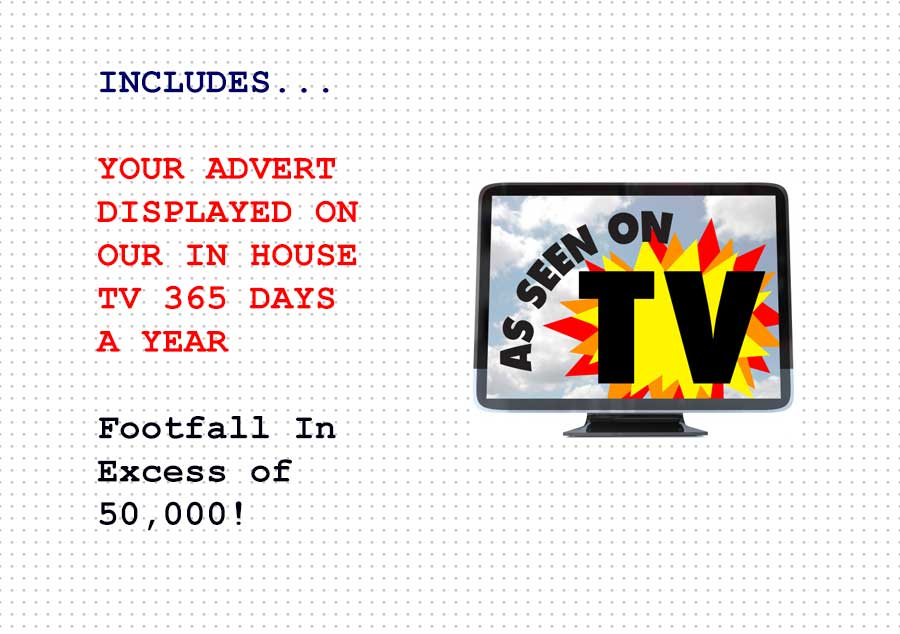 Be seen on our in-house TV adverts 365 days a year