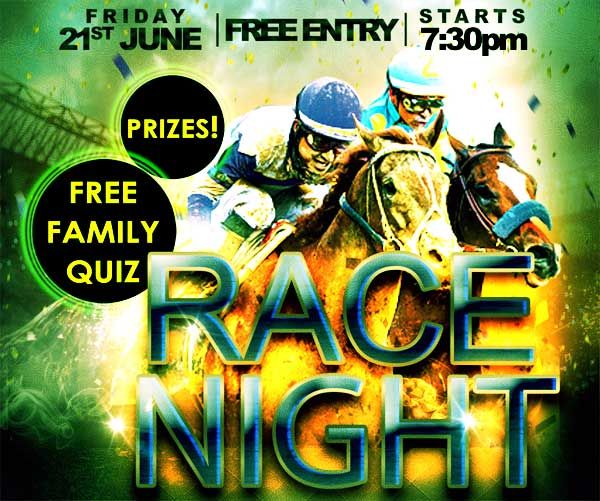 Race Night & Free Family Quiz – FREE ENTRY! Fri 21 June  2019