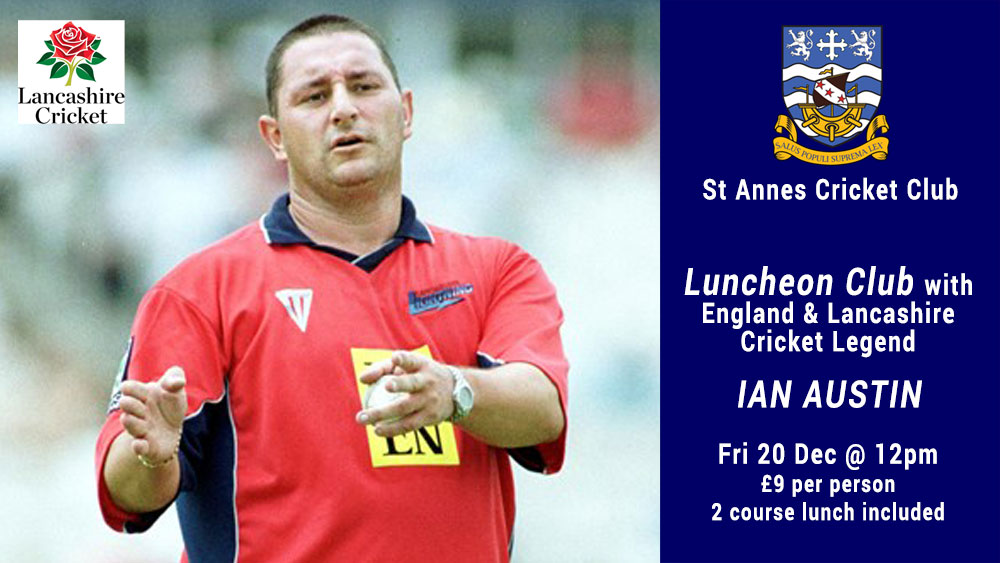 Luncheon Club With Former England & Lancs Cricket Player Ian Austin – Fri 20 Dec 2019